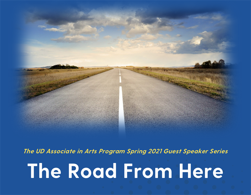 Graphic with picture of a road and the words The UD Associate in arts program spring 2021 guest speaker series: the road from here